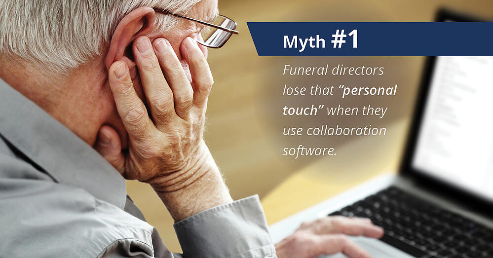 Myth 1: Funeral Directors lose that personal touch when they use collaboration software.